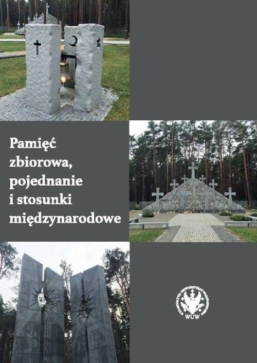 okładka Pamięć zbiorowa, pojednanie i stosunki międzynarodowe, Książka |