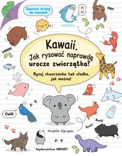 okładka Kawaii Jak rysować naprawdę urocze zwierzątka? Rysuj stworzonka tak słodko, jak można!, Książka | Nguyen Angela