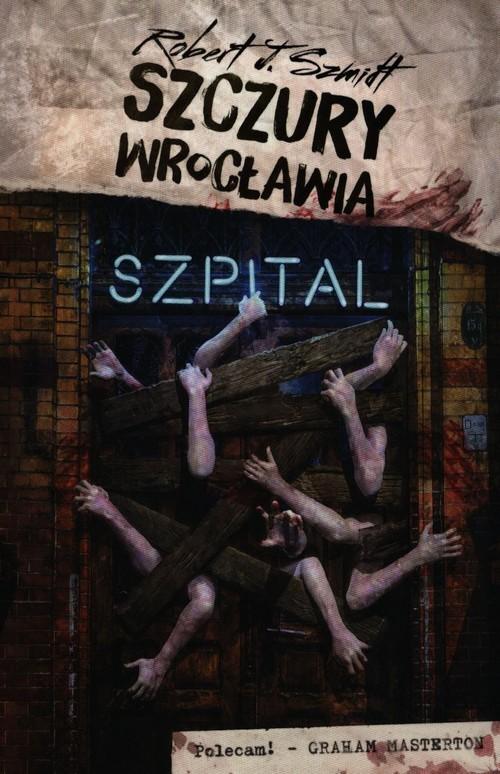 okładka Szczury Wrocławia Szpital, Książka | Robert J. Szmidt