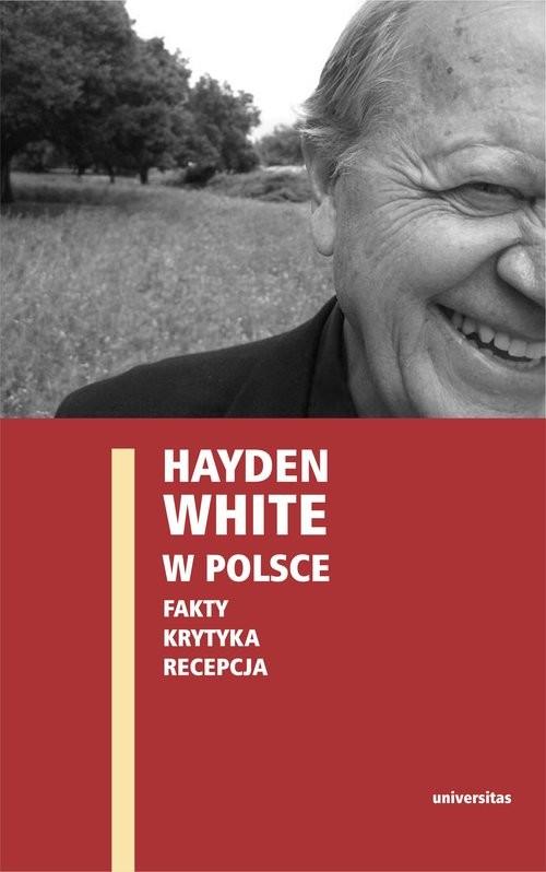 okładka Hayden White w Polsce Fakty Krytyka Recepcjaksiążka |  |
