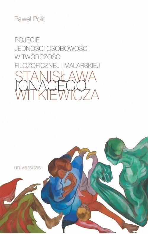 okładka Pojęcie jedności osobowości w twórczości filozoficznej i malarskiej Stanisława Ignacego Witkiewicza, Książka | Polit Paweł