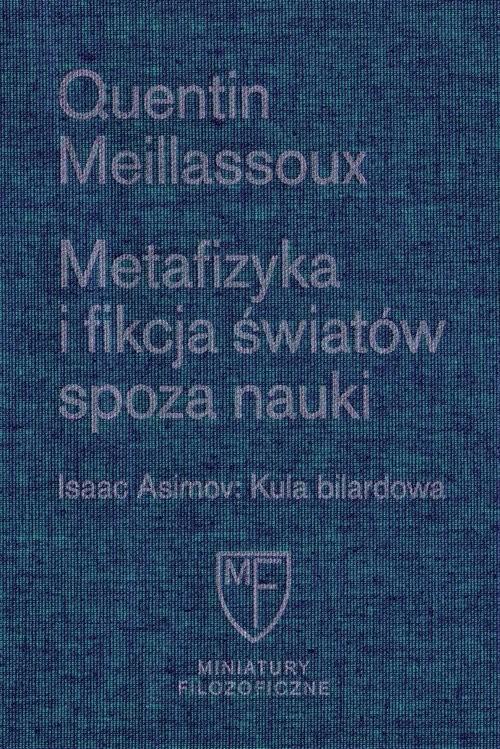 okładka Metafizyka i fikcja światów spoza nauki / Fundacja Augusta hr. Cieszkowskiego, Książka | Meillassoux Quentin