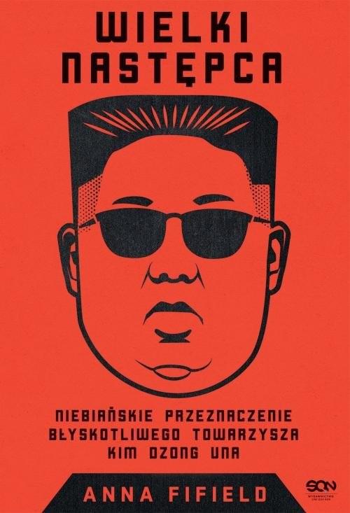 okładka Wielki Następca Niebiańskie przeznaczenie błyskotliwego towarzysza Kim Dzong Una, Książka | Anna Fifield