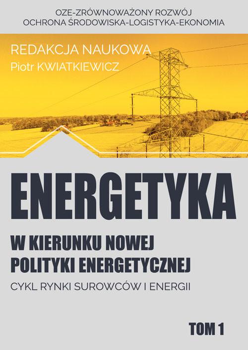 okładka Energetyka w kierunku nowej polityki energetycznej t.1 / Fundacja na rzecz Czystej Energii, Książka | Praca Zbiorowa