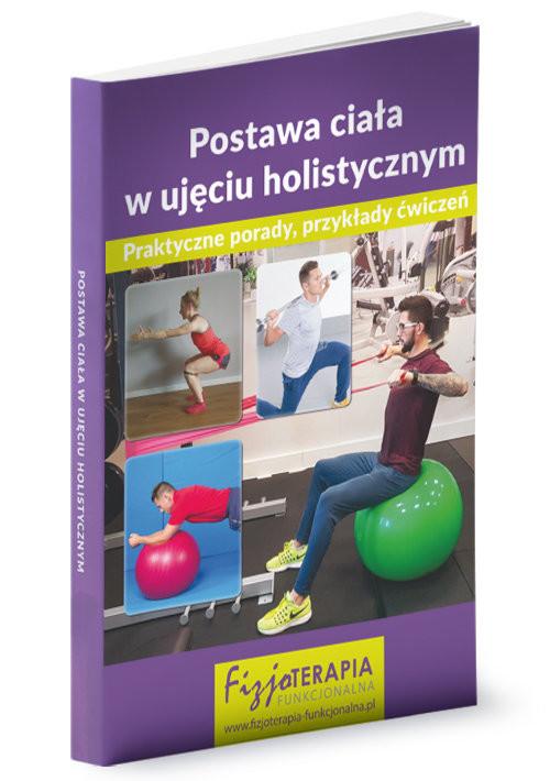 okładka Postawa ciała w ujęciu holistycznym Praktyczne porady, przykłady ćwiczeń, Książka | Praca Zbiorowa