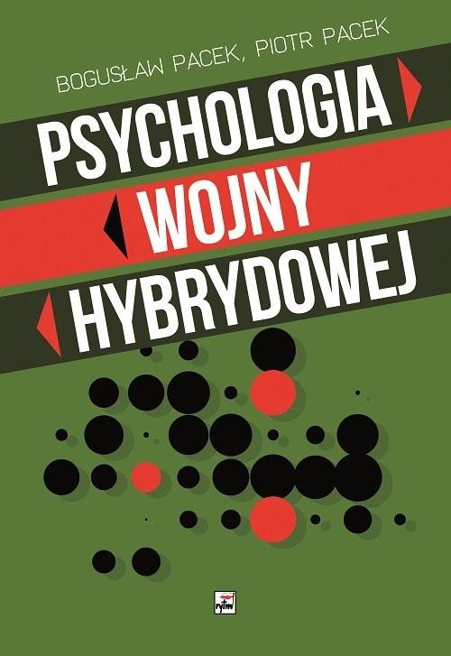 okładka Psychologia wojny hybrydowej, Książka | Pacek Bogusław, Piotr Pacek