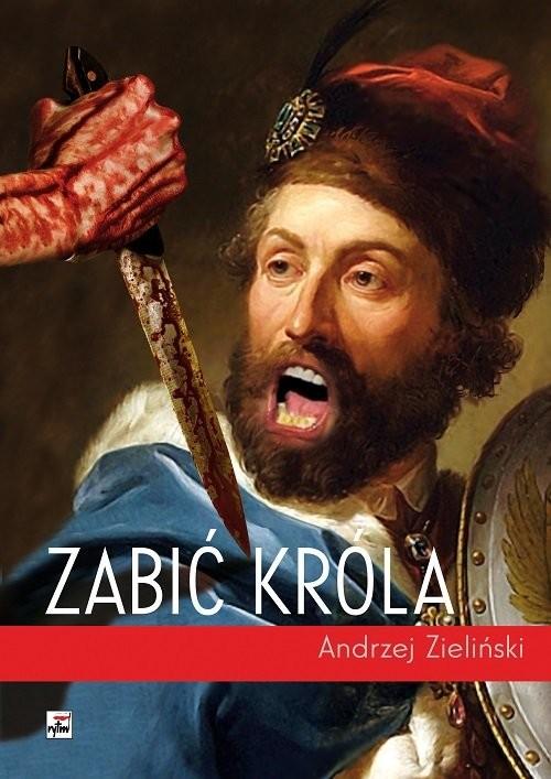 okładka Zabić króla, Książka | Andrzej Zieliński