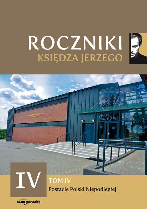 okładka Roczniki Księdza Jerzego Tom IV Postacie Polski Niepodległej, Książka | ks. Paweł Nowogórski (red.), Polak Wojciech, Waldemar Rozynkowski dk.