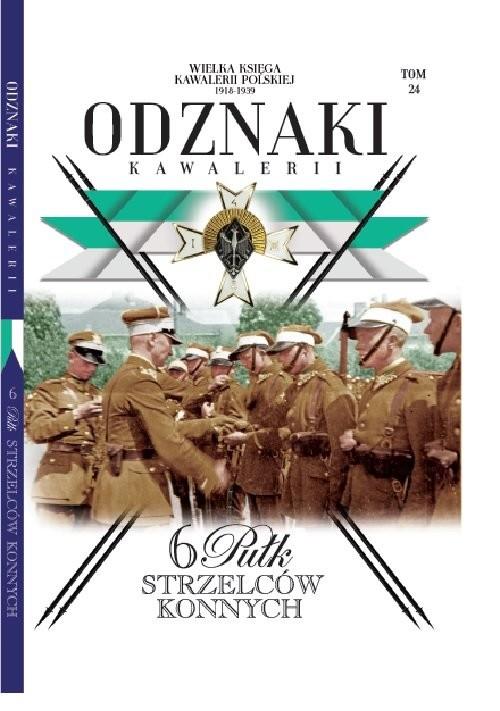 okładka Wielka Księga Kawalerii Polskiej Odznaki Kawalerii Tom 24 6 pułk Strzelców Konnych, Książka | Opracowanie zbiorowe