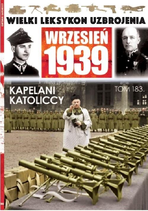 okładka Wielki Leksykon Uzbrojenia Wrzesień 1939 Tom 183 Kapelani katoliccy, Książka | Jakubowski Tomasz
