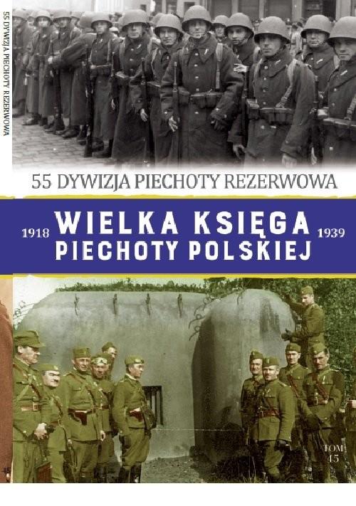 okładka Wielka Księga Piechoty Polskiej Tom 45 55 dywizja piechoty rezerwowa, Książka | Piotr Skupień, Adam Śliwa