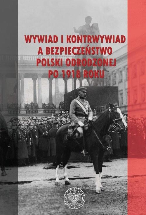 okładka Wywiad i kontrwywiad a bezpieczeństwo Polski odrodzonej po 1918 rokuksiążka     