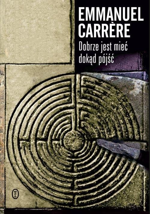 okładka Dobrze jest mieć dokąd pójść, Książka | Emmanuel Carrere