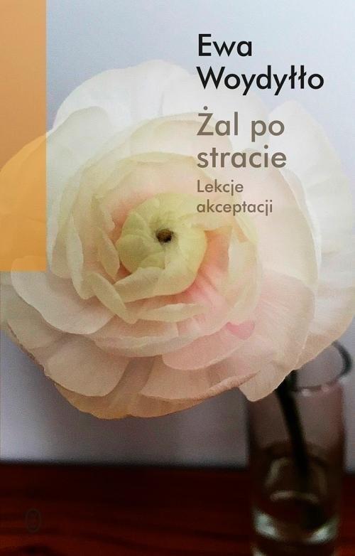 okładka Żal po stracie Lekcje akceptacji, Książka | Ewa Woydyłło