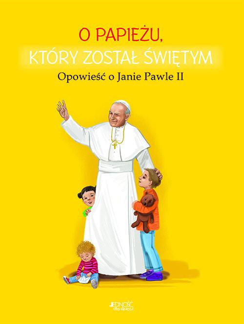 okładka O papieżu który został świętym Opowieść o Janie Pawle II, Książka | Dorota (tekst); Makowska Ola (ilustracje) Skwark