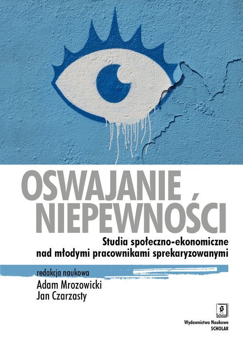 okładka Oswajanie niepewności Studia społeczno-ekonomiczne nad młodymi pracownikami sprekaryzowanymi, Książka |