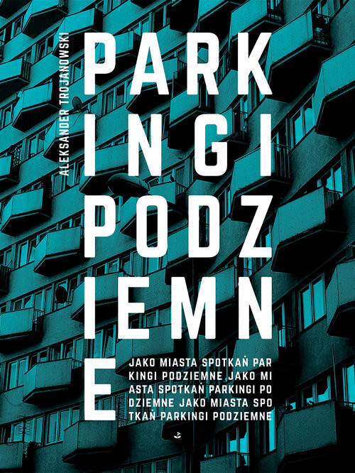 okładka Parkingi podziemne jako miasta spotkań, Książka | Trojanowski Aleksander