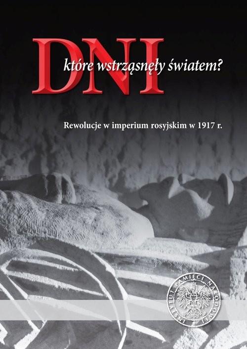 okładka Dni które wstrząsnęły światem? Rewolucje w imperium rosyjskim w 1917 r., Książka |