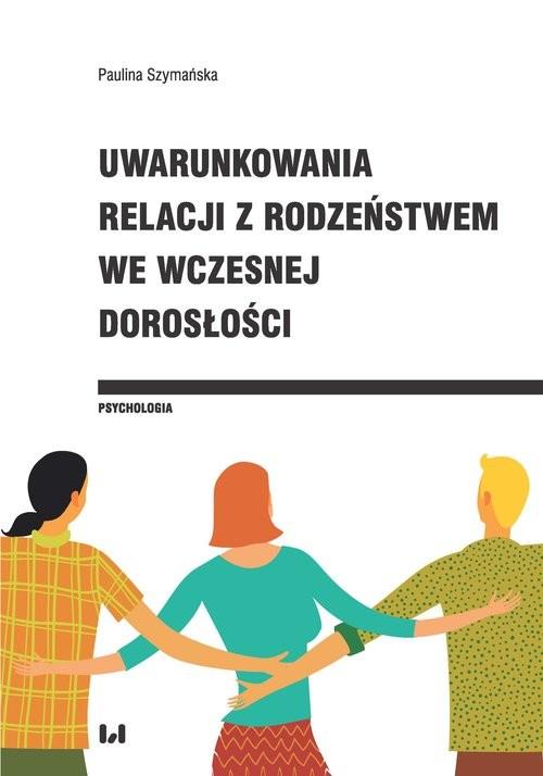 okładka Uwarunkowania relacji z rodzeństwem we wczesnej dorosłości, Książka   Szymańska Paulina