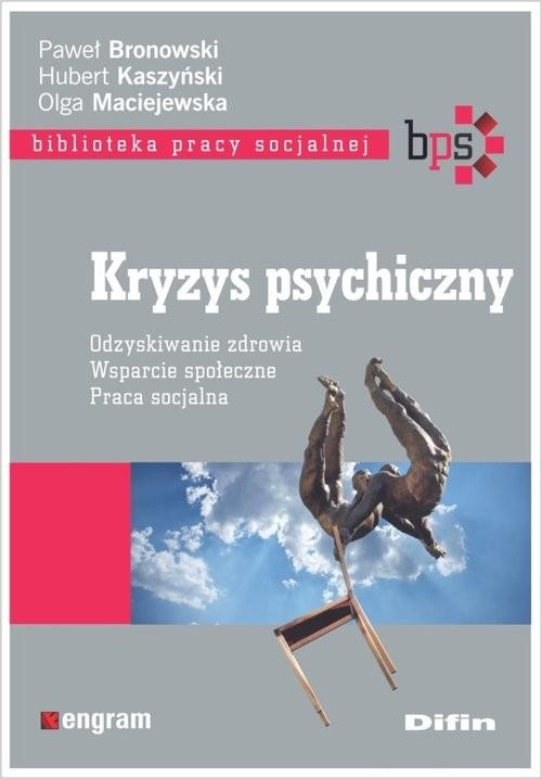 okładka Kryzys psychiczny Odzyskiwanie zdrowia, wsparcie społeczne, praca socjalnaksiążka |  | Paweł Bronowski, Kaszyński Hubert, Olga Maciejewska