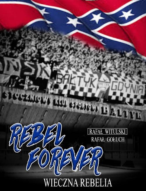 okładka Rebel forever Wieczna rebelia, Książka | Rafał Gołuch, Rafał Witulski