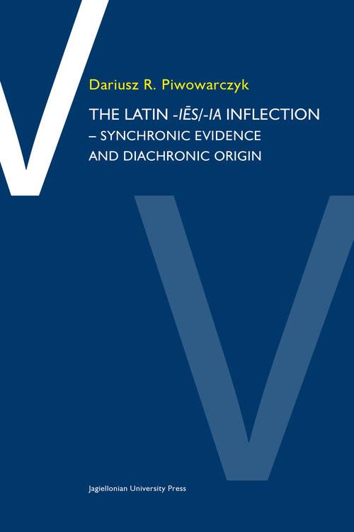 okładka The Latin -ies/ia inflection Synchronic evidence and diachronic origin, Książka | Dariusz R. Piwowarczyk