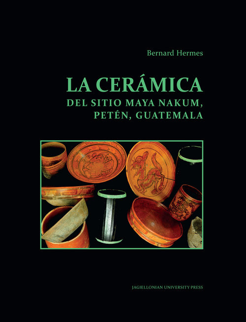 okładka La ceramica del sitio Maya Nakum Peten Guatemala, Książka | Hermes Bernard