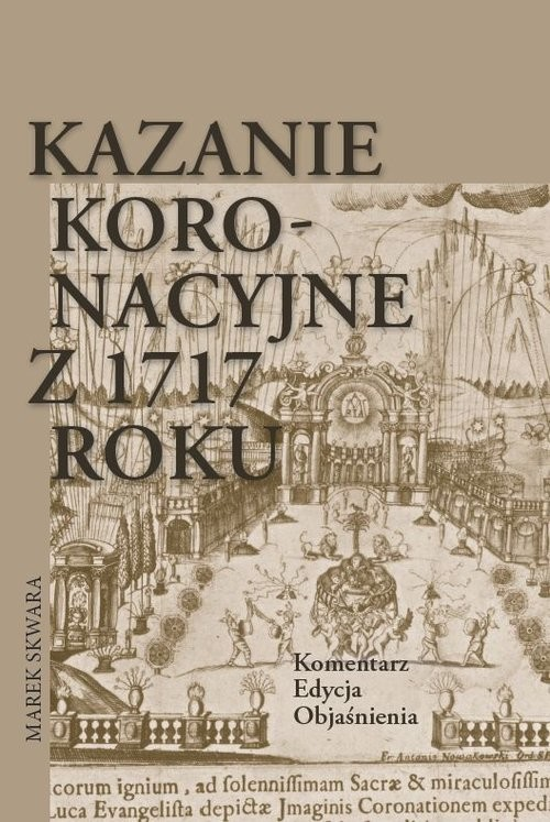 okładka Kazanie koronacyjne z 1717 roku Komentarz Edycja Objaśnienia, Książka | Skwara Marek