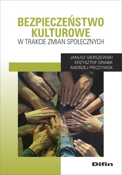 okładka Bezpieczeństwo kulturowe w trakcie zmian społecznych, Książka | Janusz Gierszewski, Krzysztof Drabik, Andrzej Pieczywok
