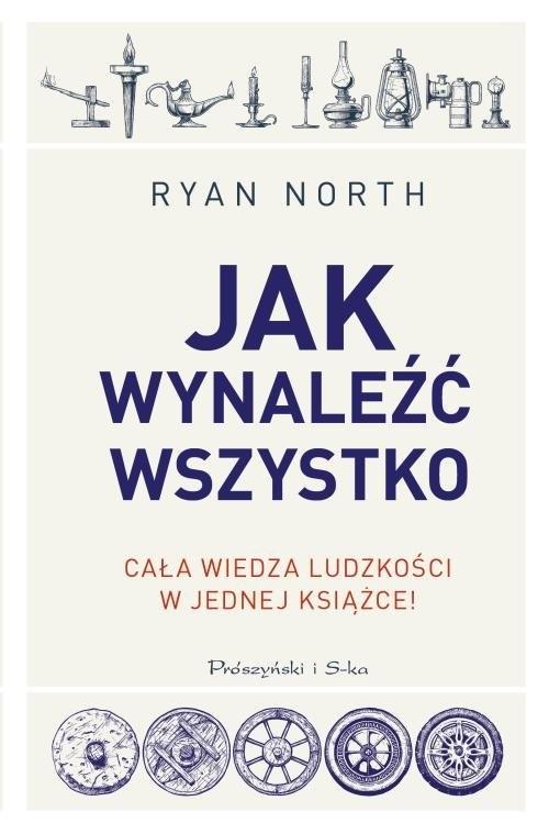 okładka Jak wynaleźć wszystko Cała wiedza ludzkości w jednej książceksiążka      North Ryan