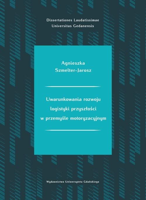 okładka Uwarunkowania rozwoju logistyki przyszłości w przemyśle motoryzacyjnymksiążka |  | Szmelter-Jarosz Agnieszka