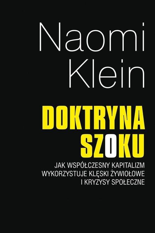 okładka Doktryna szoku Jak współczesny kapitalizm wykorzystuje klęski zywiołowe i kryzysy społeczne, Książka | Naomi Klein