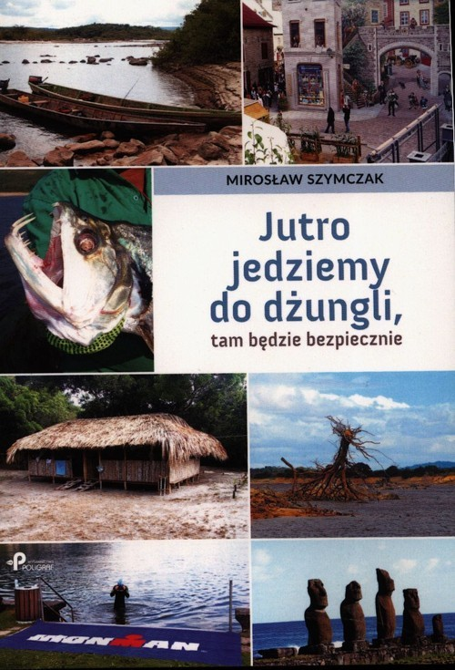 okładka Jutro jedziemy do dżungli tam będzie bezpiecznie, Książka | Szymczak Mirosław