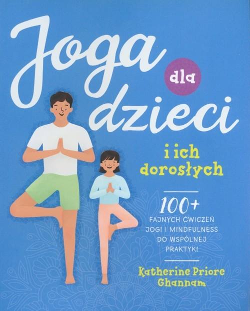 okładka Joga dla dzieci i ich doroslych, Książka | Ghannam Katherine Priore