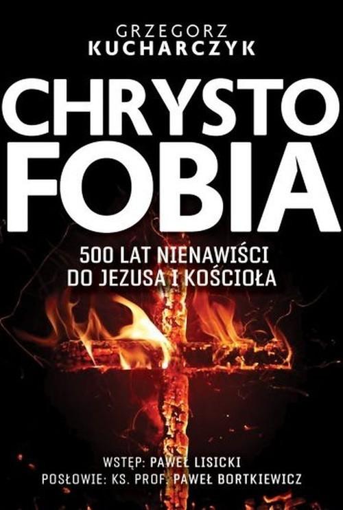 okładka Chrystofobia 500 lat nienawiści do Jezusa i Kościoła, Książka | Grzegorz  Kucharczyk