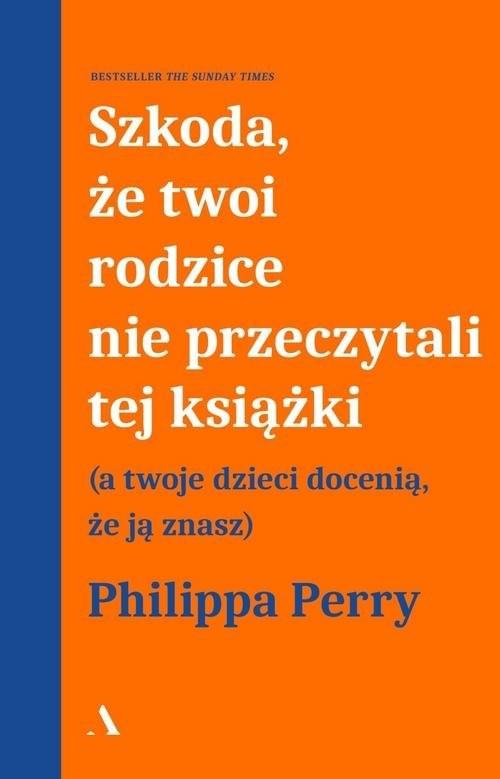 okładka Szkoda, że twoi rodzice nie przeczytali tej książki, Książka | Perry Philippa