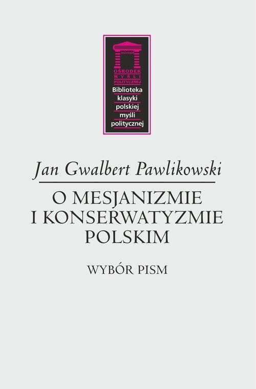 okładka O mesjanizmie i konserwatyzmie polskim, Książka   Gwalbert Jan Pawlikowski
