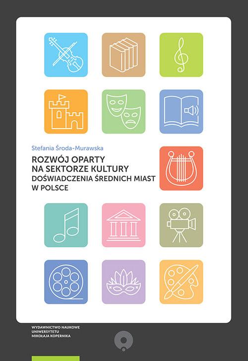 okładka Rozwój oparty na sektorze kultury Doświadczenia średnich miast w Polsce, Książka | dr Stefania Środa-Murawska