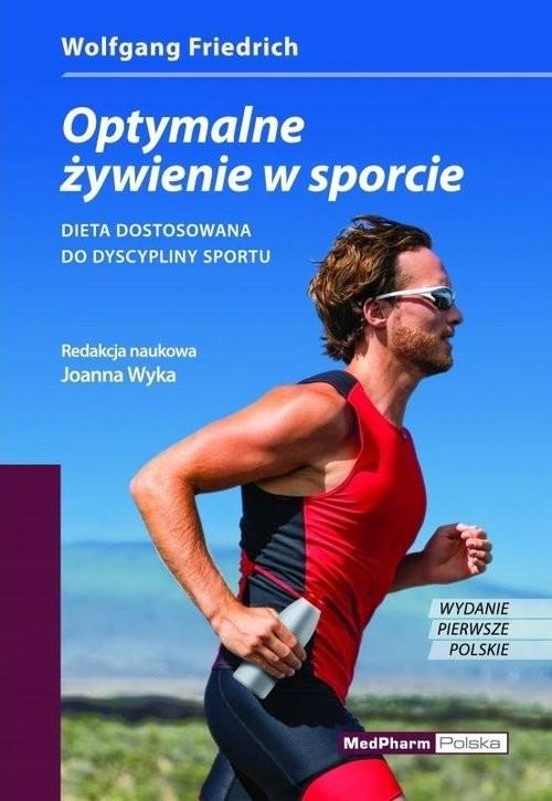 okładka Optymalne żywienie w sporcie DIETA DOSTOSOWANA DO DYSCYPLINY SPORTU., Książka | Wolfgang Friedrich