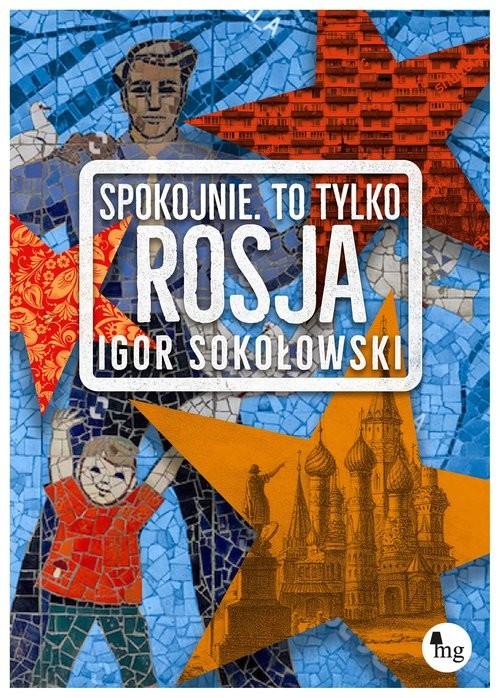 okładka Spokojnie to tylko Rosja Spokojnie, to tylko Rosja, Książka | Igor Sokołowski