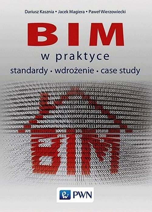 okładka BIM w praktyce standardy wdrożenie case study, Książka | Dariusz  Kasznia, Jacek  Magiera, Paweł  Wierzowiecki