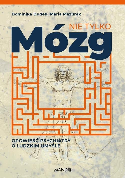 okładka Nie tylko mózg Opowieść psychiatry o ludzkim umyśle, Książka | Maria  Mazurek, Dominika Dudek