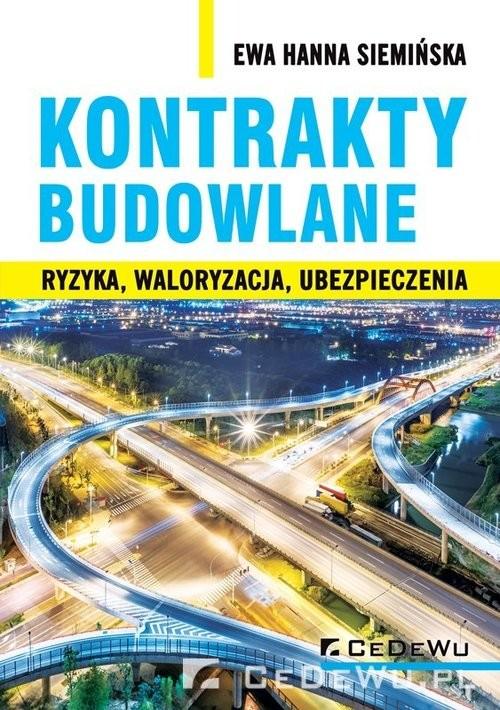 okładka Kontrakty budowlane Ryzyka, waloryzacja, ubezpieczenia, Książka | Ewa Hanna Siemińska