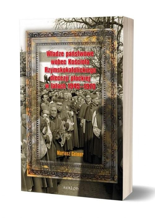 okładka Władze państwowe wobec Kościoła Rzymsko-Katolickiego. Diecezji Płockiej, Książka | Celmer Mariusz