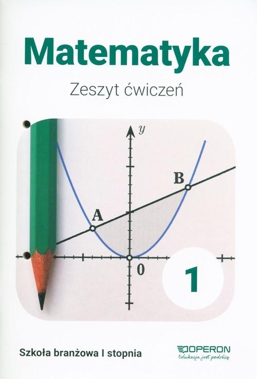 okładka Matematyka 1 Zeszyt ćwiczeń Szkoła branżowa I stopnia, Książka | Adam Konstantynowicz, Anna Konstantynowicz, Małgorzata Pająk