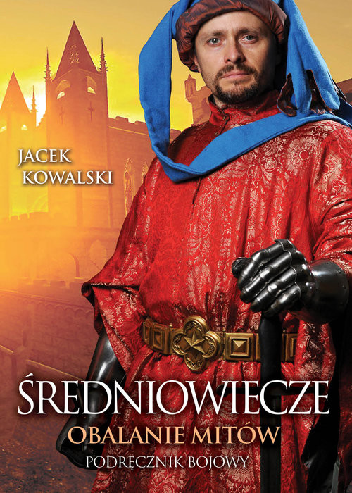 okładka Średniowiecze Obalanie mitów, Książka | Jacek Kowalski
