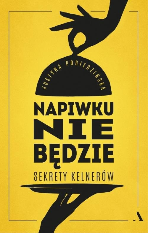 okładka Napiwku nie będzie. Sekrety kelnerów, Książka | Pobiedzińska Justyna