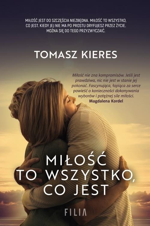 okładka Miłość to wszystko co jestksiążka      Tomasz Kieres