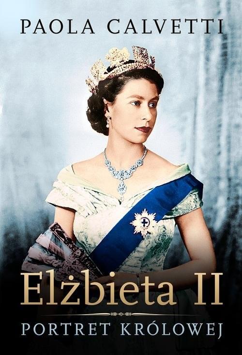 okładka Elżbieta II Portret królowej, Książka | Calvetti Paola