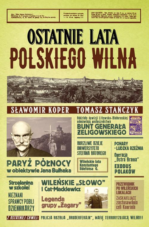 okładka Ostatnie lata polskiego Wilnaksiążka      Sławomir Koper, Tomasz Stańczyk
